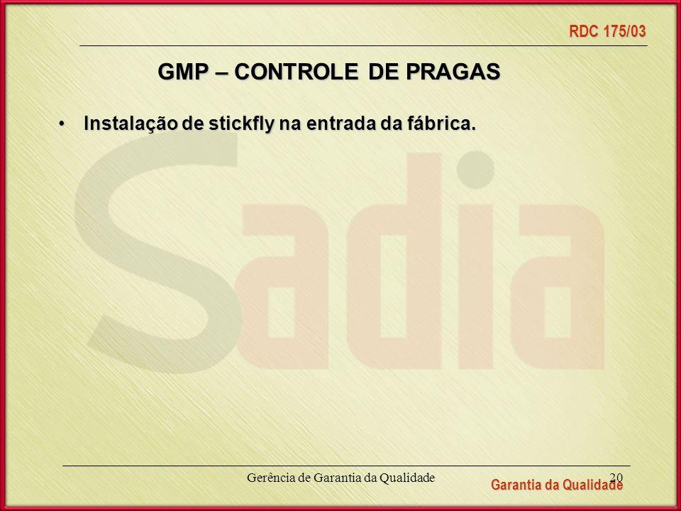 Garantia da Qualidade RDC 175/03 Gerência de Garantia da Qualidade20 GMP – CONTROLE DE PRAGAS Instalação de stickfly na entrada da fábrica.Instalação de stickfly na entrada da fábrica.