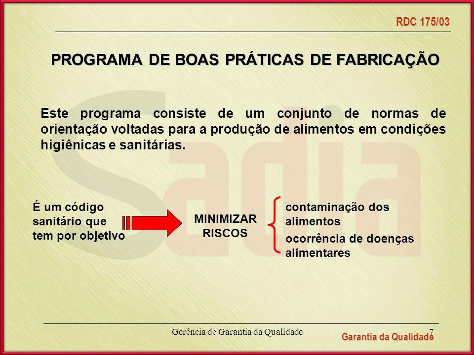 Garantia da Qualidade RDC 175/03 Gerência de Garantia da Qualidade7 Este programa consiste de um conjunto de normas de orientação voltadas para a produção de alimentos em condições higiênicas e sanitárias.