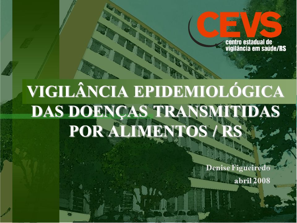 VIGILÂNCIA EPIDEMIOLÓGICA DAS DOENÇAS TRANSMITIDAS POR ALIMENTOS / RS Denise Figueiredo abril 2008