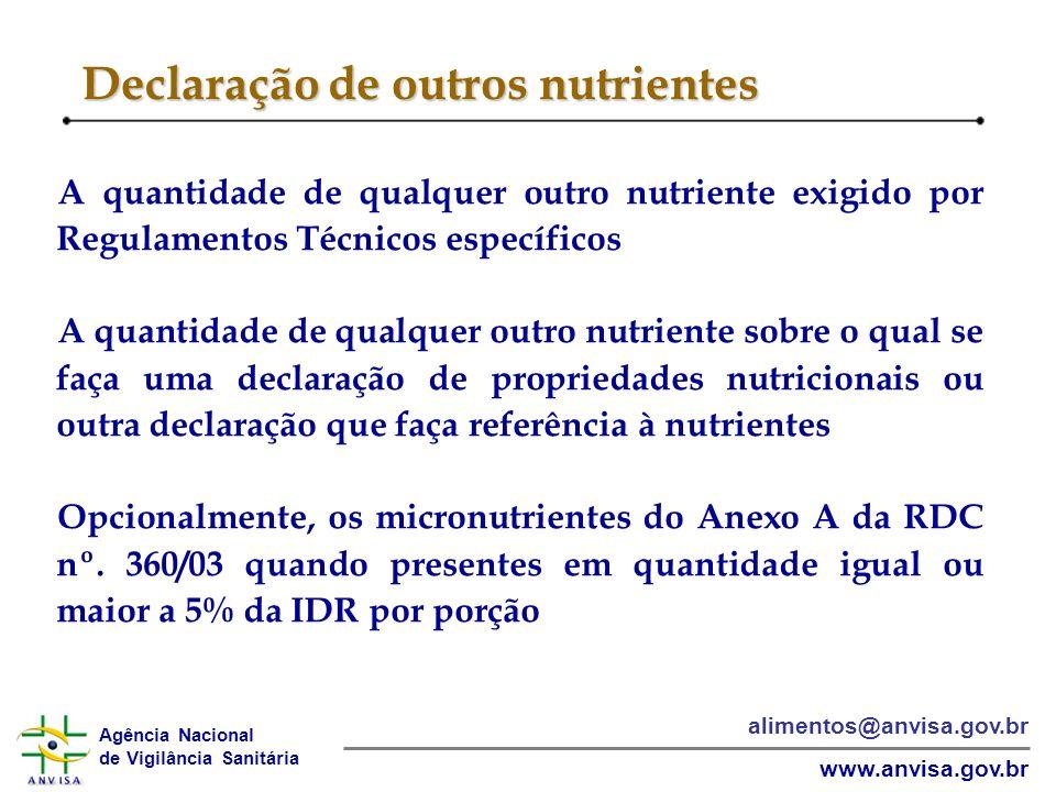 Agência Nacional de Vigilância Sanitária www.anvisa.gov.br alimentos@anvisa.gov.br Declaração de outros nutrientes A quantidade de qualquer outro nutr
