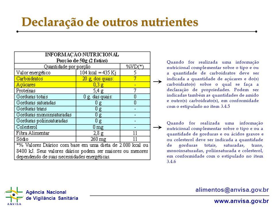 Agência Nacional de Vigilância Sanitária www.anvisa.gov.br alimentos@anvisa.gov.br Declaração de outros nutrientes Quando for realizada uma informação