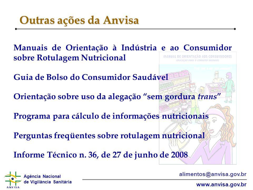 Agência Nacional de Vigilância Sanitária www.anvisa.gov.br alimentos@anvisa.gov.br Outras ações da Anvisa Manuais de Orientação à Indústria e ao Consu