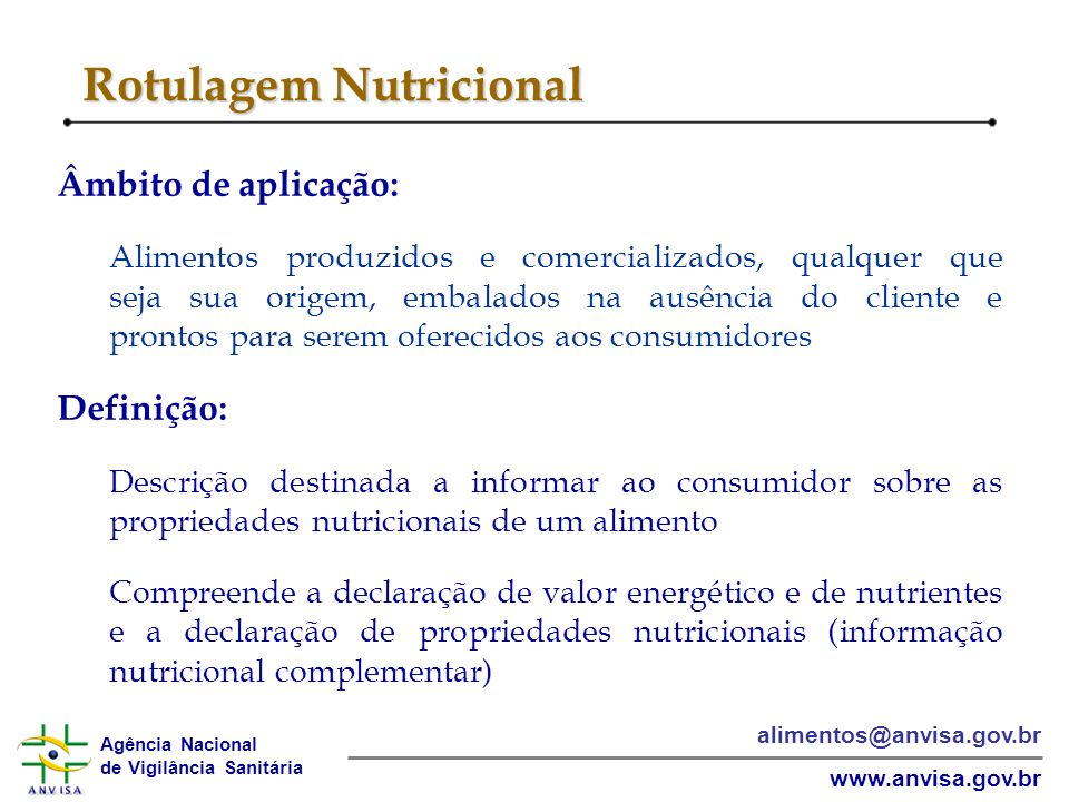 Agência Nacional de Vigilância Sanitária www.anvisa.gov.br alimentos@anvisa.gov.br Rotulagem Nutricional Âmbito de aplicação: Alimentos produzidos e c