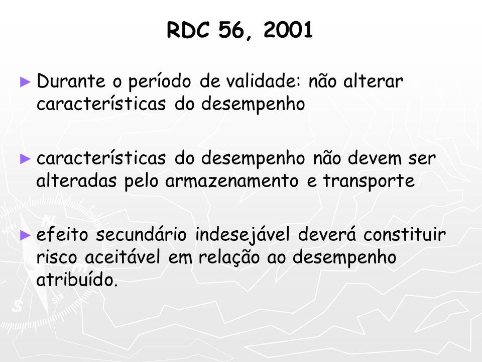 RDC 56, 2001 Durante o período de validade: não alterar características do desempenho características do desempenho não devem ser alteradas pelo armaz