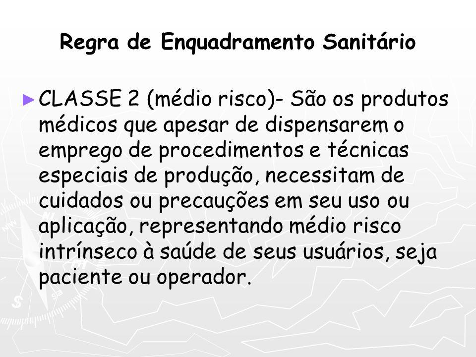 Regra de Enquadramento Sanitário CLASSE 2 (médio risco)- São os produtos médicos que apesar de dispensarem o emprego de procedimentos e técnicas espec