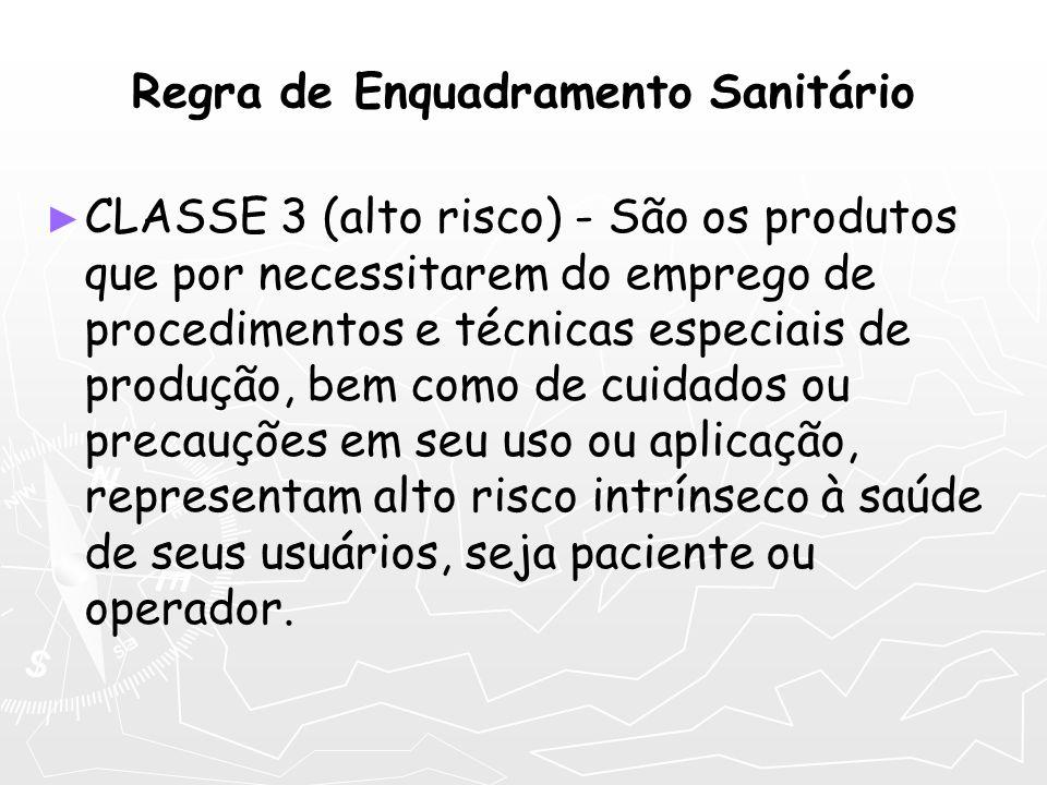 CLASSE 3 (alto risco) - São os produtos que por necessitarem do emprego de procedimentos e técnicas especiais de produção, bem como de cuidados ou pre