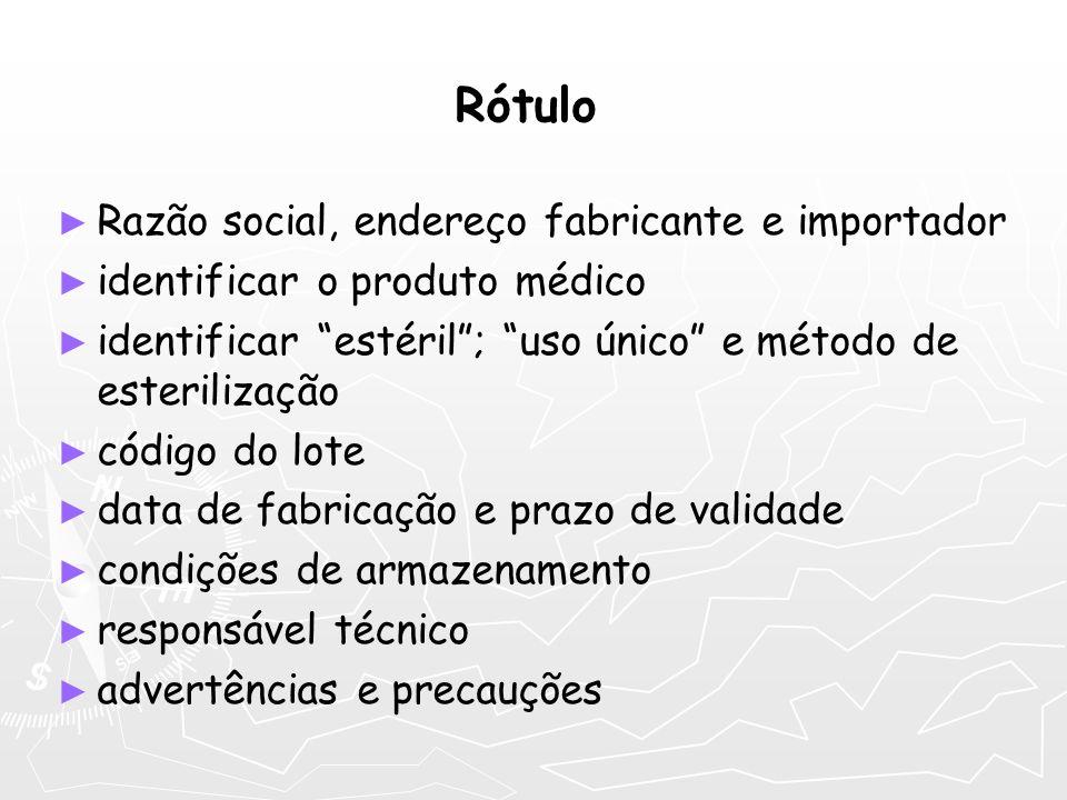 Razão social, endereço fabricante e importador identificar o produto médico identificar estéril; uso único e método de esterilização código do lote da