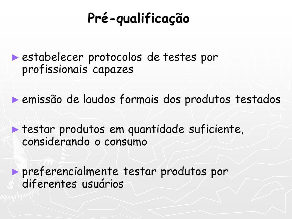 Pré-qualificação estabelecer protocolos de testes por profissionais capazes emissão de laudos formais dos produtos testados testar produtos em quantid