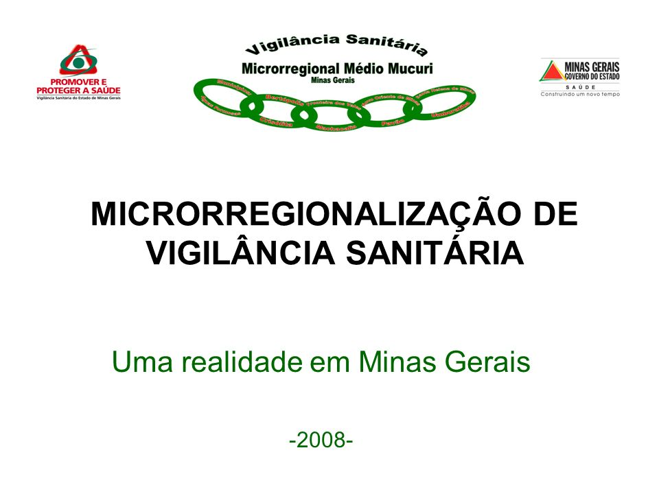 MICRORREGIONALIZAÇÃO DE VIGILÂNCIA SANITÁRIA Uma realidade em Minas Gerais -2008-