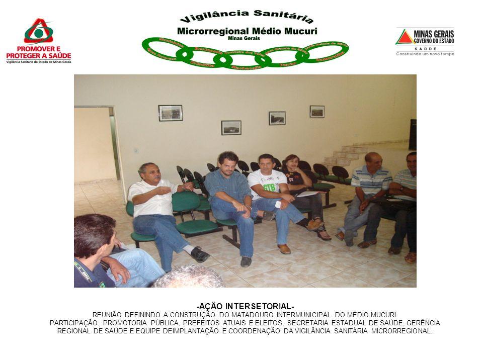 -AÇÃO INTERSETORIAL- REUNIÃO DEFININDO A CONSTRUÇÃO DO MATADOURO INTERMUNICIPAL DO MÉDIO MUCURI. PARTICIPAÇÃO: PROMOTORIA PÚBLICA, PREFEITOS ATUAIS E