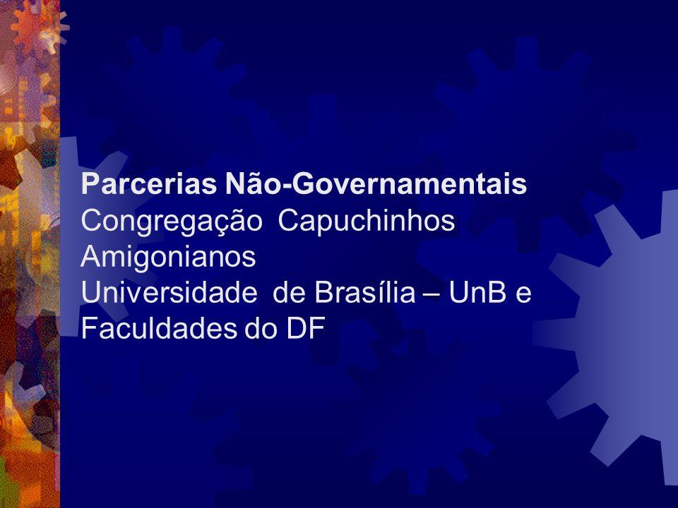 Parcerias Não-Governamentais Congregação Capuchinhos Amigonianos Universidade de Brasília – UnB e Faculdades do DF