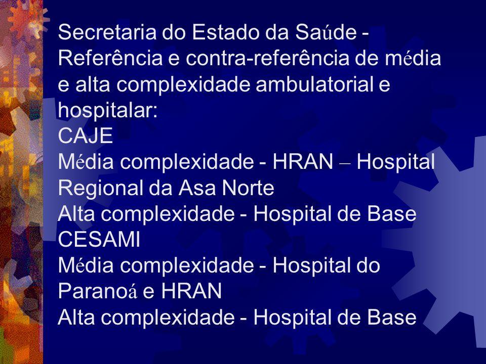 Secretaria do Estado da Sa ú de - Referência e contra-referência de m é dia e alta complexidade ambulatorial e hospitalar: CAJE M é dia complexidade -