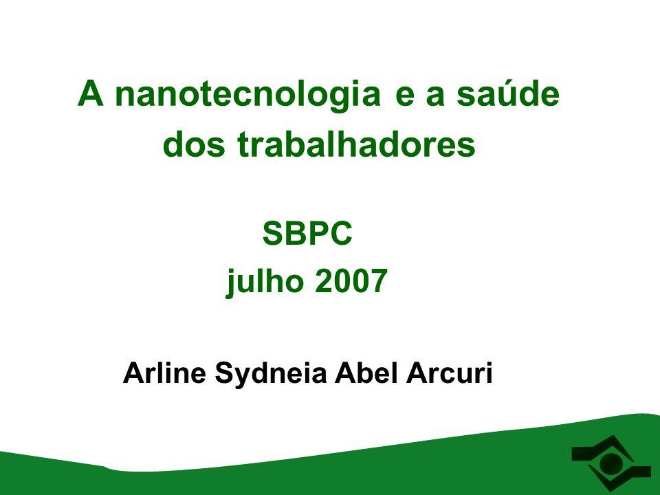 A nanotecnologia e a saúde dos trabalhadores SBPC julho 2007 Arline Sydneia Abel Arcuri