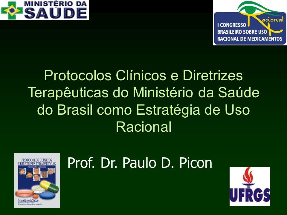 Protocolos Clínicos e Diretrizes Terapêuticas do Ministério da Saúde do Brasil como Estratégia de Uso Racional Prof. Dr. Paulo D. Picon