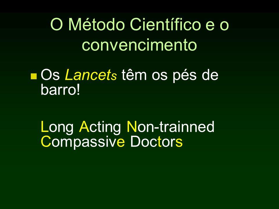 Os Lancet s têm os pés de barro! Long Acting Non-trainned Compassive Doctors O Método Científico e o convencimento