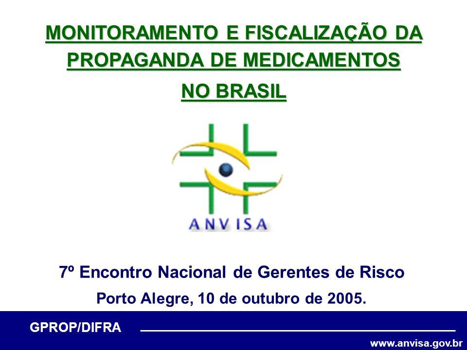 www.anvisa.gov.br GPROP/DIFRA Brasília, 24 de agosto de 2005 MONITORAMENTO E FISCALIZAÇÃO DA PROPAGANDA DE MEDICAMENTOS NO BRASIL 7º Encontro Nacional