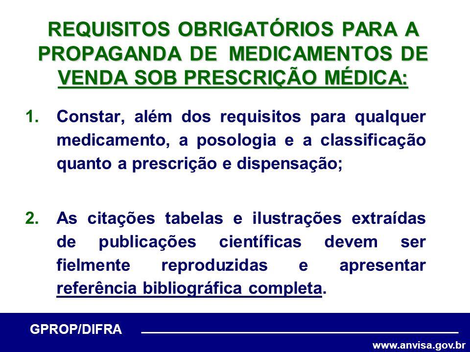 www.anvisa.gov.br GPROP/DIFRA REQUISITOS OBRIGATÓRIOS PARA A PROPAGANDA DE MEDICAMENTOS DE VENDA SOB PRESCRIÇÃO MÉDICA: 1.Constar, além dos requisitos