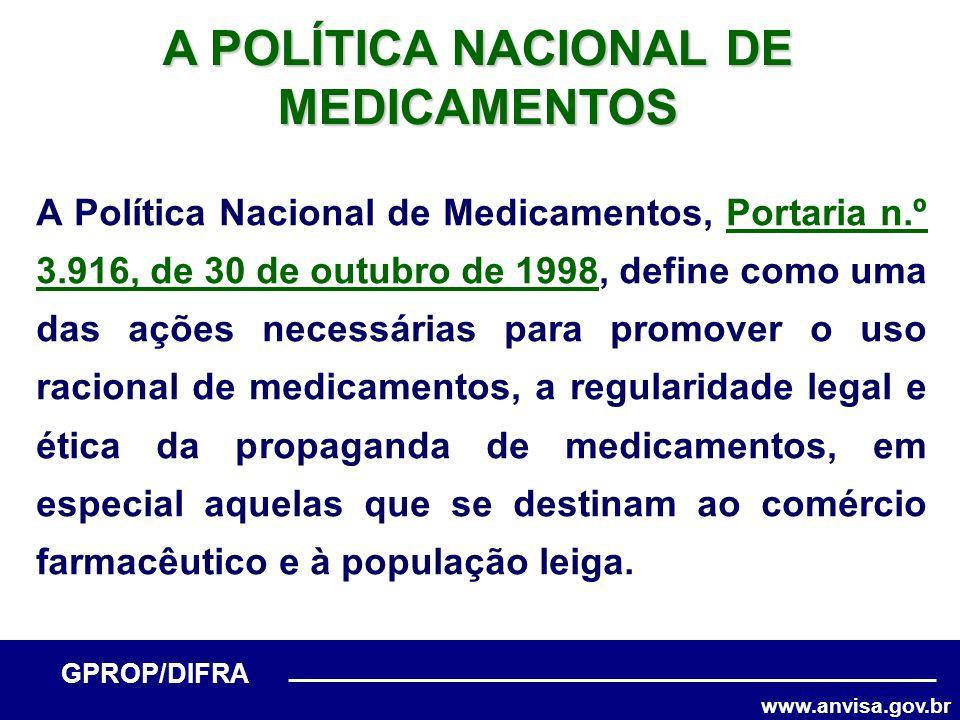 www.anvisa.gov.br GPROP/DIFRA A POLÍTICA NACIONAL DE MEDICAMENTOS A Política Nacional de Medicamentos, Portaria n.º 3.916, de 30 de outubro de 1998, d