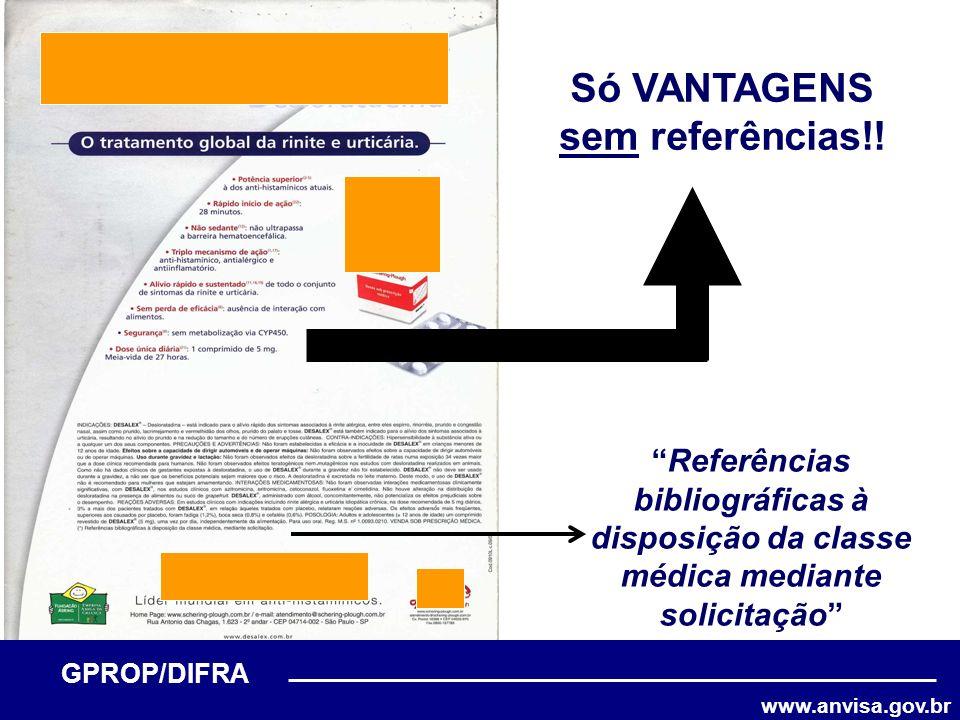 www.anvisa.gov.br GPROP/DIFRA Só VANTAGENS sem referências!! Referências bibliográficas à disposição da classe médica mediante solicitação