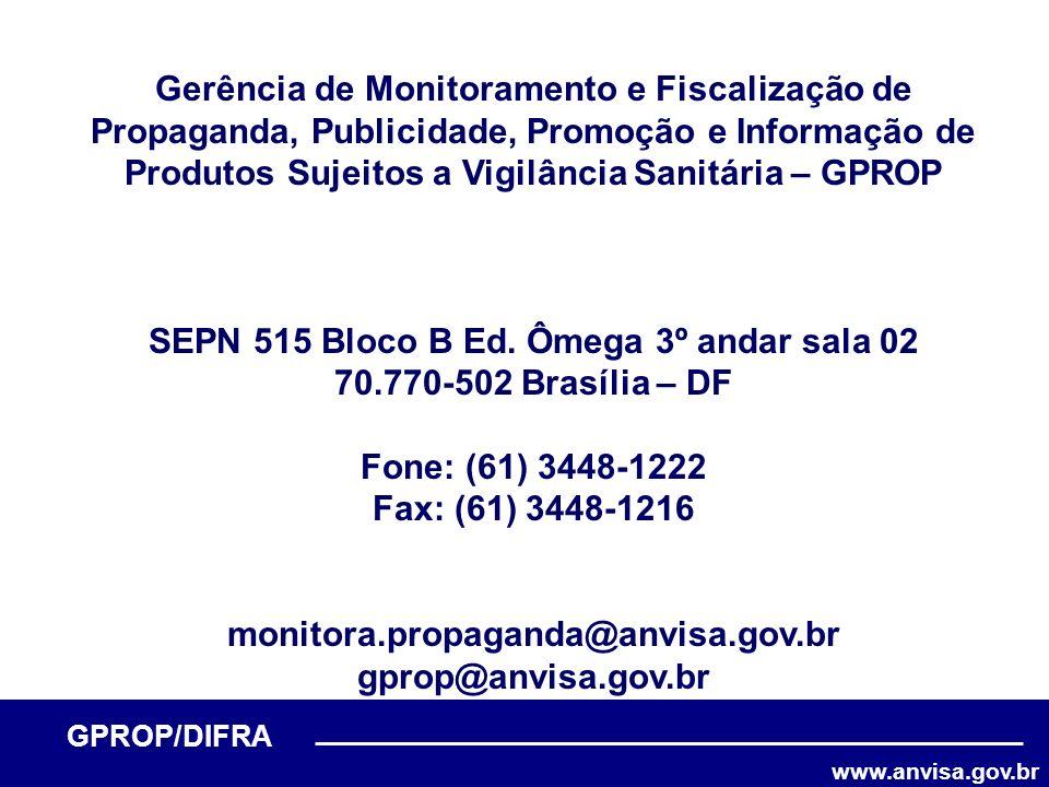 www.anvisa.gov.br GPROP/DIFRA Gerência de Monitoramento e Fiscalização de Propaganda, Publicidade, Promoção e Informação de Produtos Sujeitos a Vigilâ