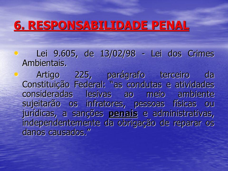 6. RESPONSABILIDADE PENAL Lei 9.605, de 13/02/98 - Lei dos Crimes Ambientais. Lei 9.605, de 13/02/98 - Lei dos Crimes Ambientais. Artigo 225, parágraf