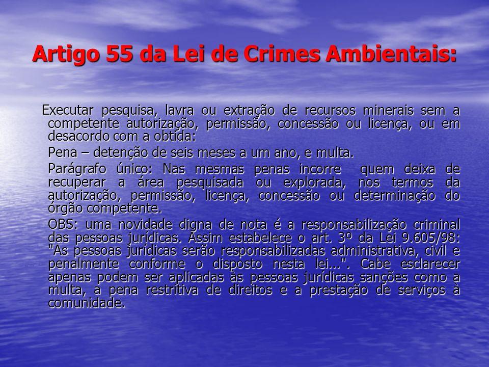 Artigo 55 da Lei de Crimes Ambientais: Executar pesquisa, lavra ou extração de recursos minerais sem a competente autorização, permissão, concessão ou