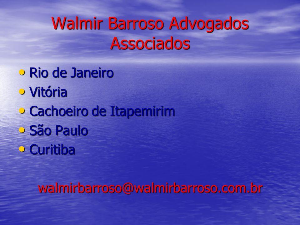 Walmir Barroso Advogados Associados Rio de Janeiro Rio de Janeiro Vitória Vitória Cachoeiro de Itapemirim Cachoeiro de Itapemirim São Paulo São Paulo Curitiba Curitibawalmirbarroso@walmirbarroso.com.br