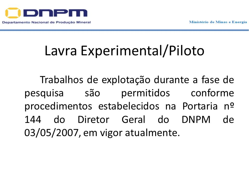 Lavra Experimental/Piloto Trabalhos de explotação durante a fase de pesquisa são permitidos conforme procedimentos estabelecidos na Portaria nº 144 do