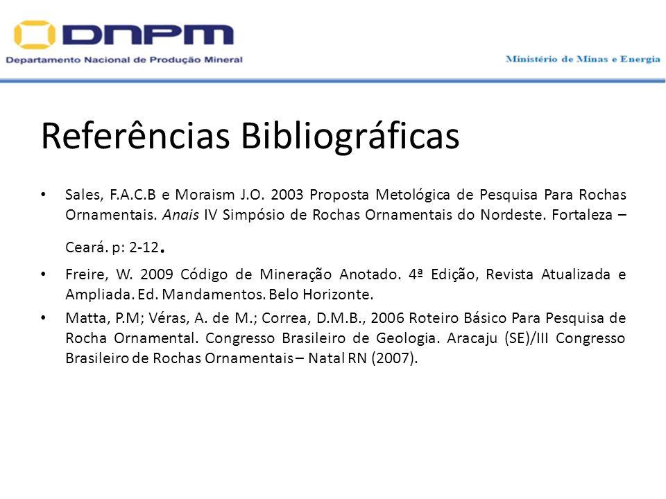 Referências Bibliográficas Sales, F.A.C.B e Moraism J.O. 2003 Proposta Metológica de Pesquisa Para Rochas Ornamentais. Anais IV Simpósio de Rochas Orn