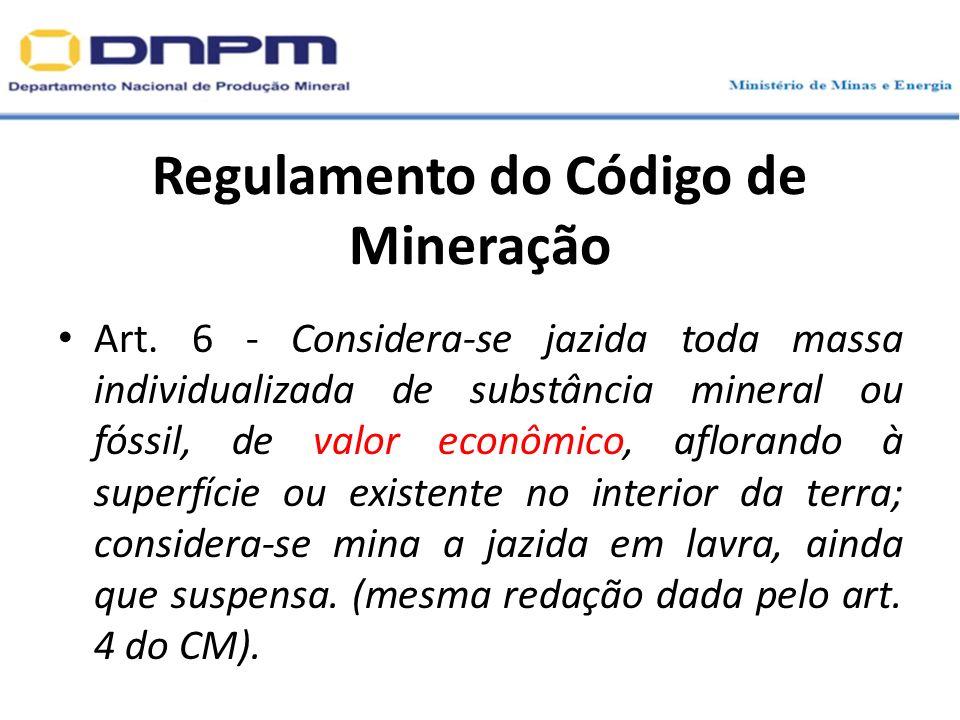 Regulamento do Código de Mineração Art. 6 - Considera-se jazida toda massa individualizada de substância mineral ou fóssil, de valor econômico, aflora