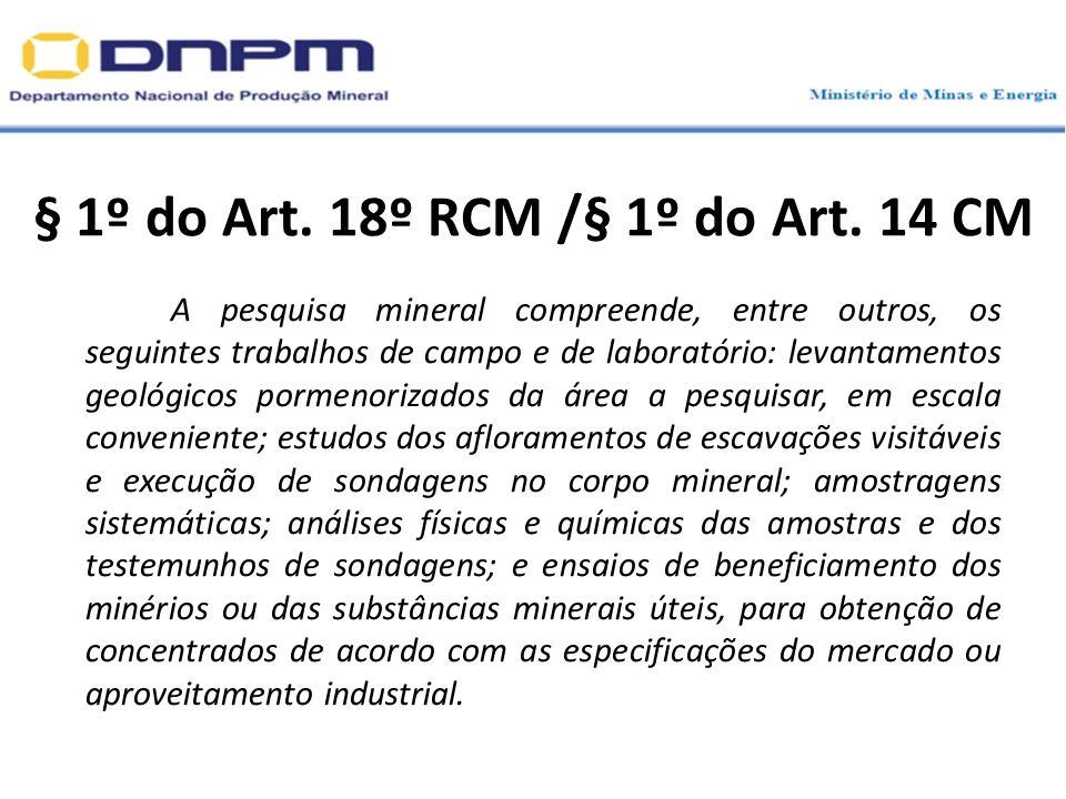 § 1º do Art. 18º RCM /§ 1º do Art. 14 CM A pesquisa mineral compreende, entre outros, os seguintes trabalhos de campo e de laboratório: levantamentos