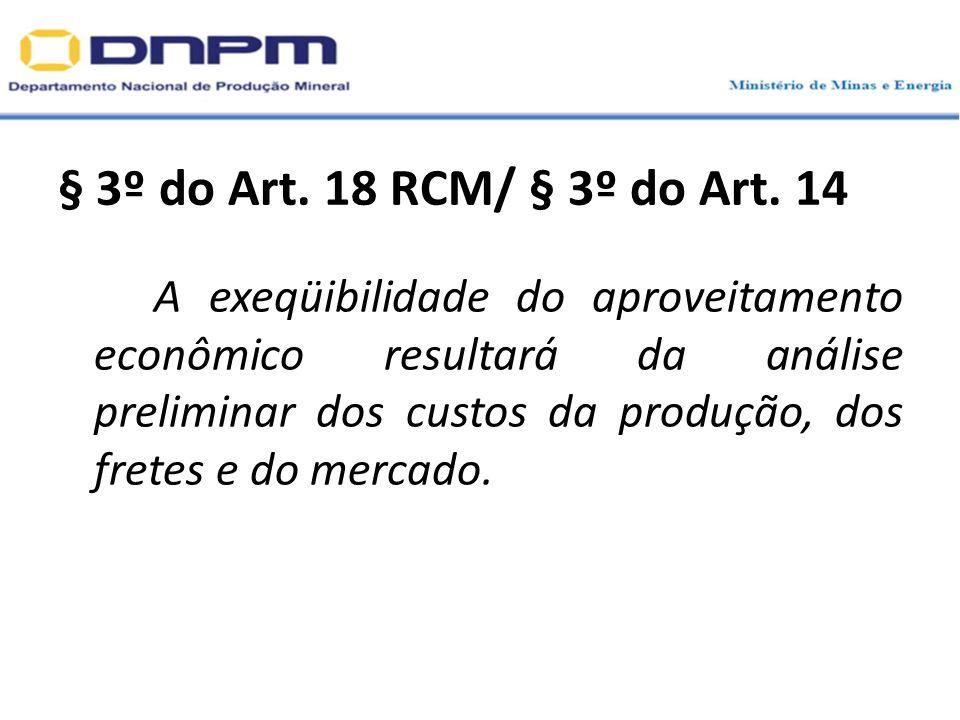 A exeqüibilidade do aproveitamento econômico resultará da análise preliminar dos custos da produção, dos fretes e do mercado. § 3º do Art. 18 RCM/ § 3