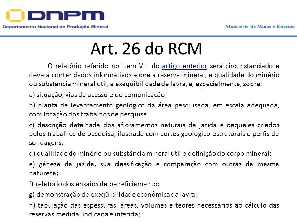 Art. 26 do RCM O relatório referido no item VIII do artigo anterior será circunstanciado e deverá conter dados informativos sobre a reserva mineral, a
