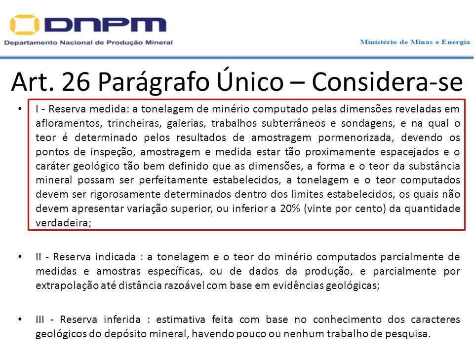 Art. 26 Parágrafo Único – Considera-se I - Reserva medida: a tonelagem de minério computado pelas dimensões reveladas em afloramentos, trincheiras, ga