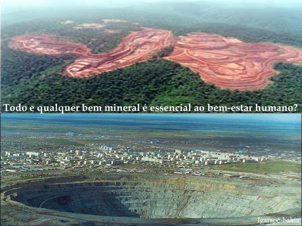 Igarapé-bahia Todo e qualquer bem mineral é essencial ao bem-estar humano?