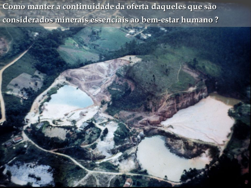Como manter a continuidade da oferta daqueles que são considerados minerais essenciais ao bem-estar humano ?