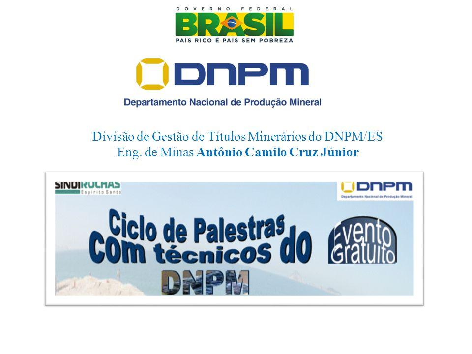 Divisão de Gestão de Títulos Minerários do DNPM/ES Eng. de Minas Antônio Camilo Cruz Júnior