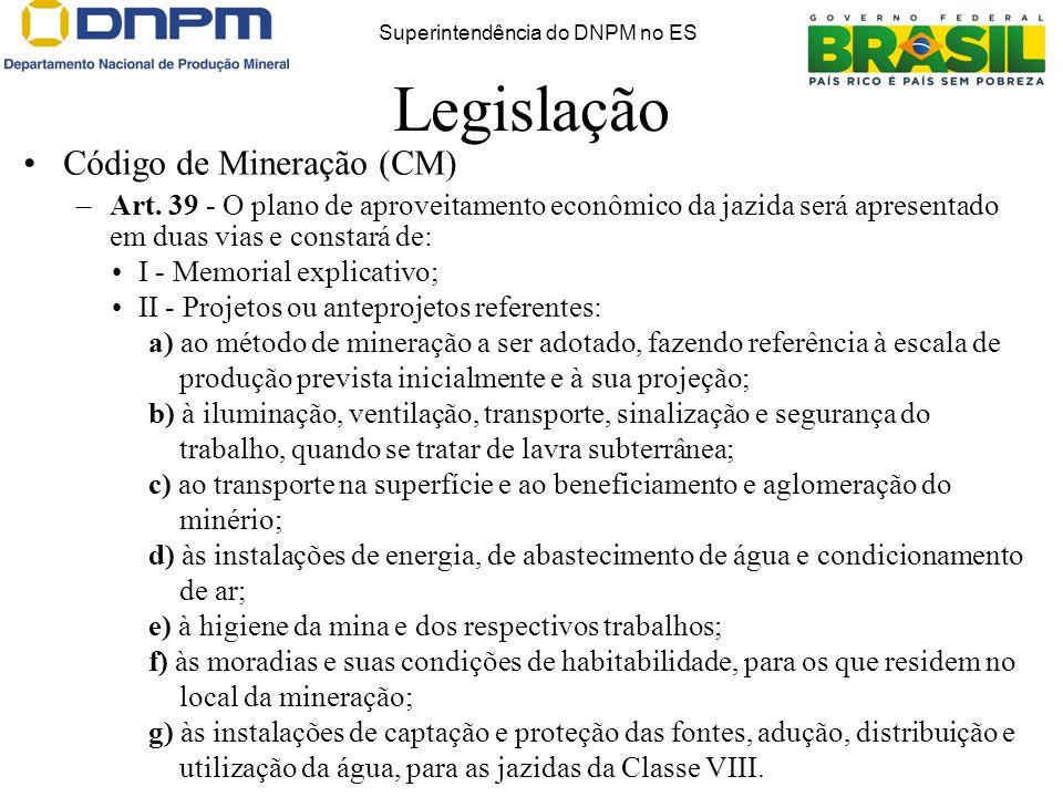 Legislação Código de Mineração (CM) –Art. 39 - O plano de aproveitamento econômico da jazida será apresentado em duas vias e constará de: I - Memorial