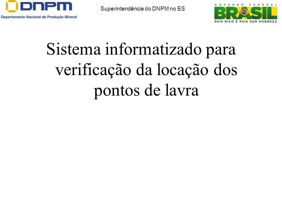 Sistema informatizado para verificação da locação dos pontos de lavra Superintendência do DNPM no ES