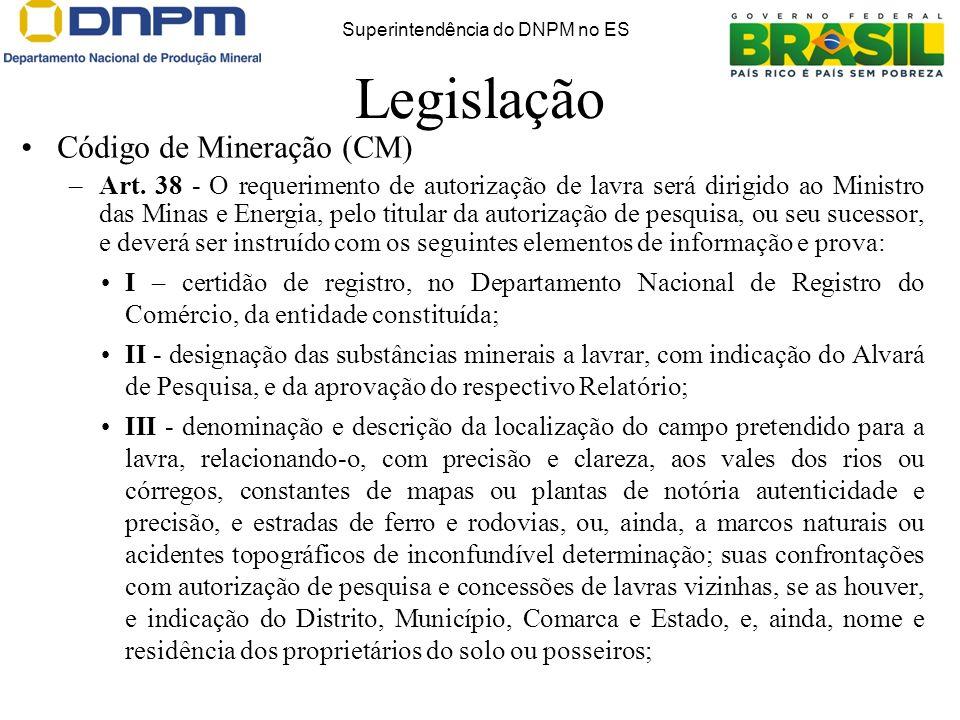 Legislação Código de Mineração (CM) –Art. 38 - O requerimento de autorização de lavra será dirigido ao Ministro das Minas e Energia, pelo titular da a