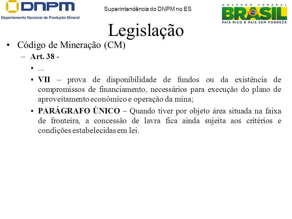 Legislação Código de Mineração (CM) –Art. 38 -... VII – prova de disponibilidade de fundos ou da existência de compromissos de financiamento, necessár