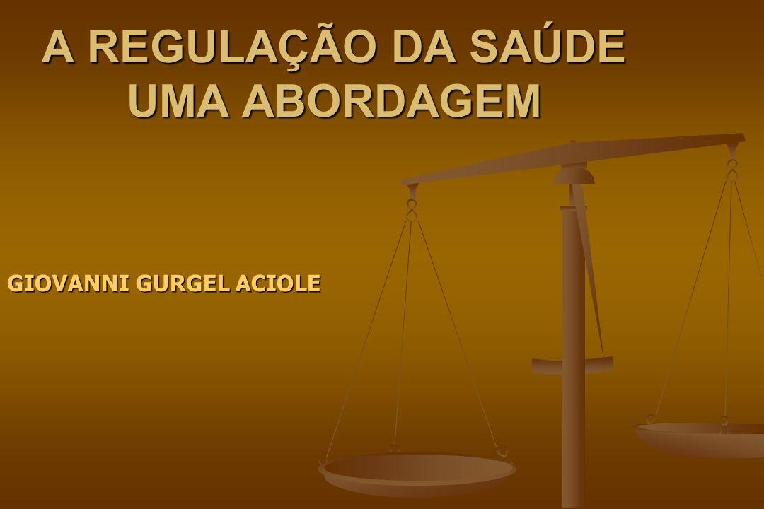 A REGULAÇÃO DA SAÚDE UMA ABORDAGEM GIOVANNI GURGEL ACIOLE