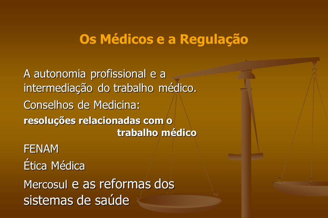 A autonomia profissional e a intermediação do trabalho médico. A autonomia profissional e a intermediação do trabalho médico. Conselhos de Medicina: C