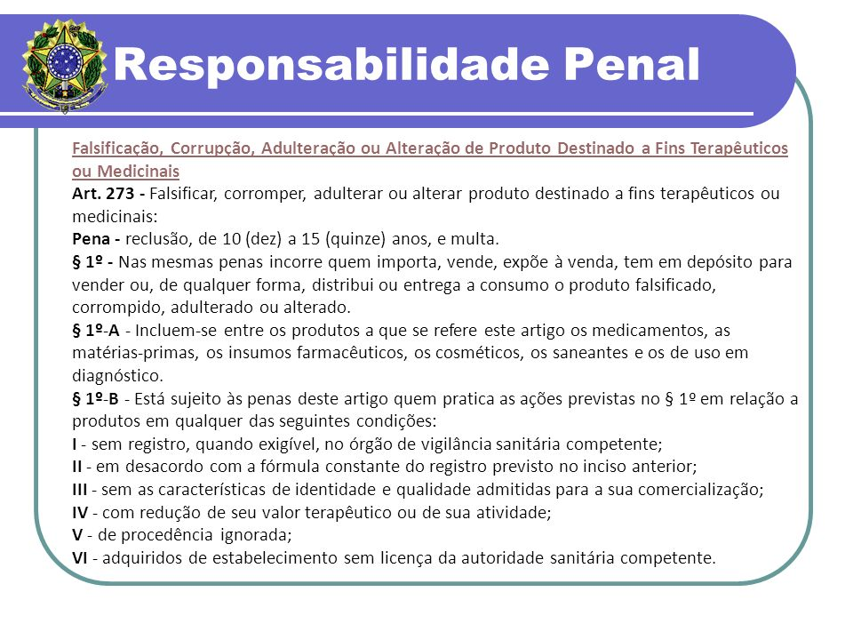 Responsabilidade Penal Falsificação, Corrupção, Adulteração ou Alteração de Produto Destinado a Fins Terapêuticos ou Medicinais Art.