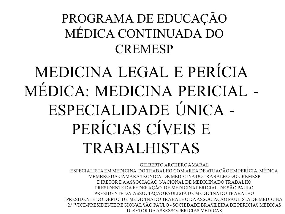 MEDICINA LEGAL E PERÍCIA MÉDICA: MEDICINA PERICIAL - ESPECIALIDADE ÚNICA - PERÍCIAS CÍVEIS E TRABALHISTAS PROGRAMA DE EDUCAÇÃO MÉDICA CONTINUADA DO CR