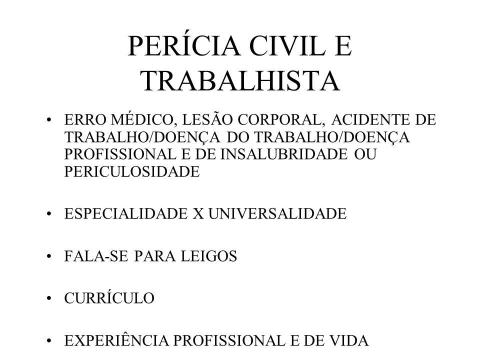 PERÍCIA CIVIL E TRABALHISTA ERRO MÉDICO, LESÃO CORPORAL, ACIDENTE DE TRABALHO/DOENÇA DO TRABALHO/DOENÇA PROFISSIONAL E DE INSALUBRIDADE OU PERICULOSID