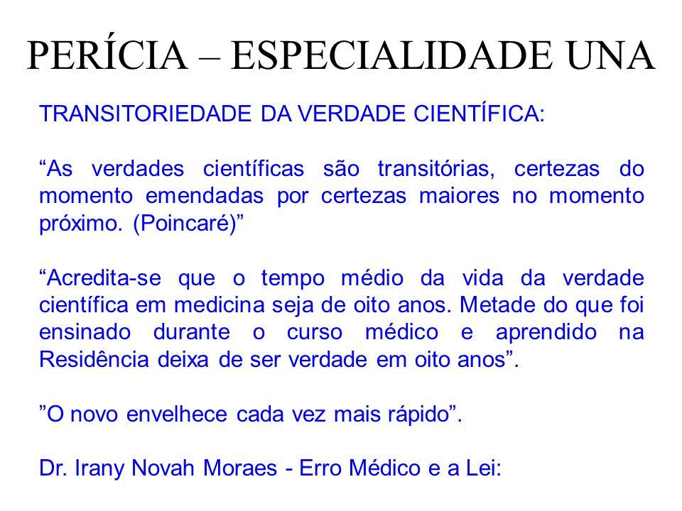 PERÍCIA – ESPECIALIDADE UNA TRANSITORIEDADE DA VERDADE CIENTÍFICA: As verdades científicas são transitórias, certezas do momento emendadas por certeza