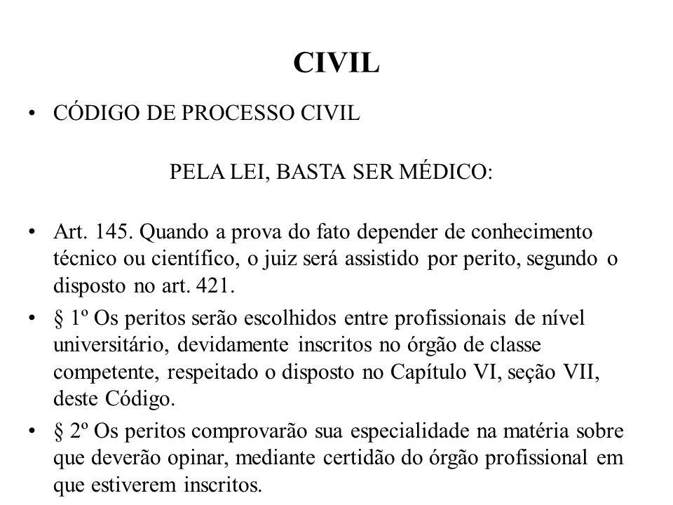 CIVIL CÓDIGO DE PROCESSO CIVIL PELA LEI, BASTA SER MÉDICO: Art. 145. Quando a prova do fato depender de conhecimento técnico ou científico, o juiz ser