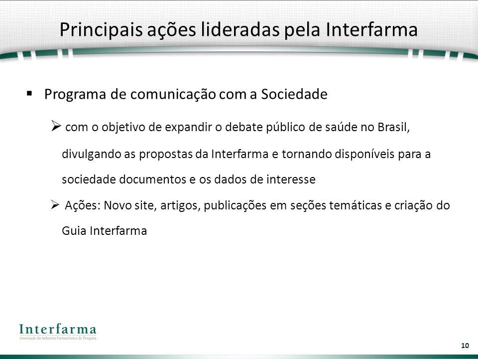 10 Programa de comunicação com a Sociedade com o objetivo de expandir o debate público de saúde no Brasil, divulgando as propostas da Interfarma e tor