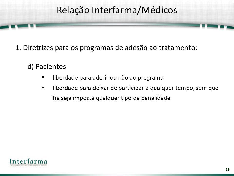 16 1. Diretrizes para os programas de adesão ao tratamento: d) Pacientes liberdade para aderir ou não ao programa liberdade para deixar de participar